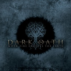 "DARK OATH ""When Fire Engulfs The Earth"""