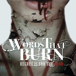 "WORDS THAT BURN ""Regret is for the Dead"""