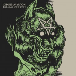 "CHAINS-SUTON ""Balkanian Narko Doom"""