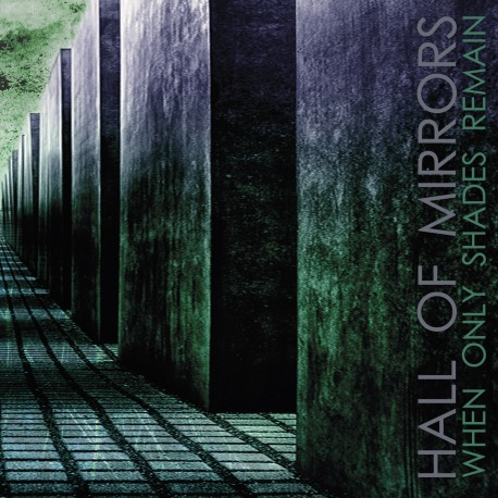 "HALL OF MIRRORS ""When Only Shades Remain"""