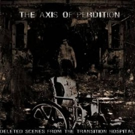 "THE AXIS OF PERDITION ""Deleted Scenes from the Transition Hospital"""