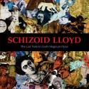 "SCHIZOID LLOYD "" The Last Note in God's Magnum Opus"""