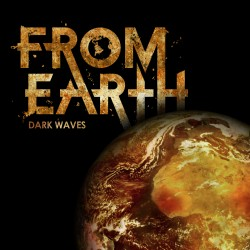 "FROM EARTH ""Dark Waves"""