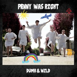 "PENNY WAS RIGHT ""Dumb & Wild"""