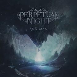 "PERPETUAL NIGHT ""Anatman"""