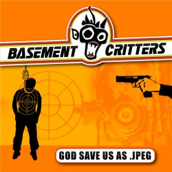 "BASEMENT CRITTERS ""God Saves Us As Jpeg"""