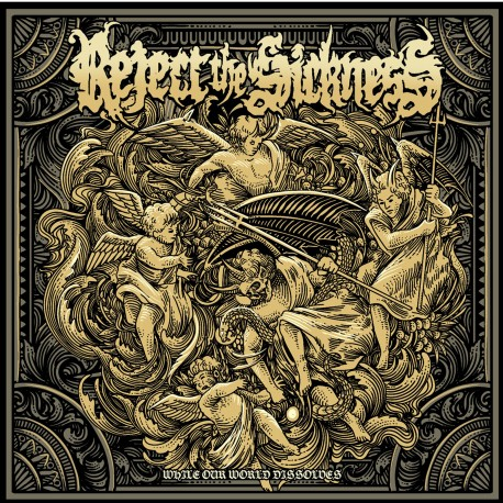 """Reject the Sickness """"While Our World Dissolves"""""""