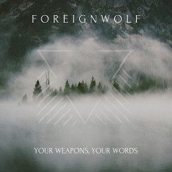 """Foreignwolf """"Your Weapons, Your Words"""""""
