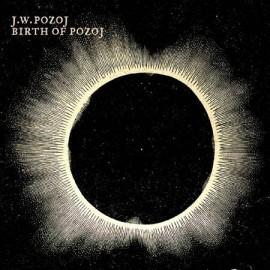 "JOHANN WOLFGANG POZOJ ""Birth of Pozoj"""