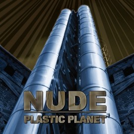 "NUDE ""Plastic Planet"""