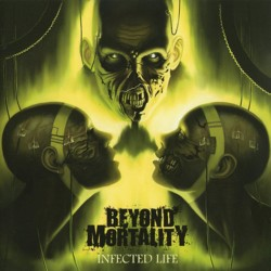 "BEYOND MORTALITY ""Infected Life"""